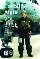 Couverture du livre « Caroline Aigle, vol brisé » de Jean-Dominique Merchet aux éditions Editions De La Loupe