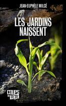 Couverture du livre « Les jardins naissent » de Jean-Euphele Milce aux éditions 400 Coups