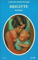 Couverture du livre « Brigitte maman » de Berthe Bernage aux éditions Elor