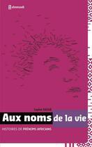 Couverture du livre « Aux noms de la vie ; histoire de prénoms africains » de Sophie Ekoue aux éditions Afromundi
