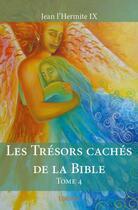 Couverture du livre « Les trésors cachés de la Bible t.4 » de Jean L'Hermite Ix aux éditions Edilivre-aparis