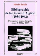 Couverture du livre « Bibliographie de la guerre d'Algérie (1954-1962) t.1 ; ouvrages en langue française parus de 1954 à 2009 » de Maurice Sarazin aux éditions Dualpha