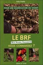 Couverture du livre « Le BRF (Bois Raméal Fragmenté), vous connaissez ? pour une (agri)culture du vivant » de Jacky Dupety aux éditions De Terran