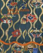 Couverture du livre « L'art du textile en Asie » de Aurelie Samuel aux éditions Scala