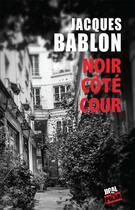 Couverture du livre « Noir côté cour » de Jacques Bablon aux éditions Jigal