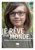 Couverture du livre « Je rêve d'un monde... plaidoyer d'un adolescent pour la biodiversité » de Victor Noel aux éditions Delachaux & Niestle