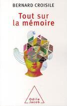 Couverture du livre « Tout sur la mémoire » de Bernard Croisile aux éditions Odile Jacob