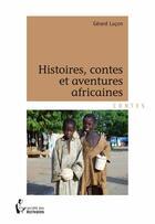 Couverture du livre « Histoires, contes et aventures africaines » de Gerard Lucon aux éditions Societe Des Ecrivains