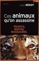 Couverture du livre « Ces animaux qu'on assassine » de Louis Beriot aux éditions Cherche Midi