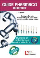 Couverture du livre « Guide pharmaco infirmier ; étudiants et professionnels en soins infirmiers (13e édition) » de Marc Talbert et Gerard Willoquet et Roselyne Gervais et Diallo Aisse aux éditions Lamarre