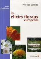 Couverture du livre « Les élixirs floraux européens » de Philippe Deroide aux éditions Le Souffle D'or