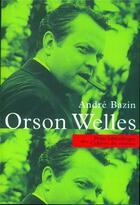 Couverture du livre « Orson Welles » de Andre Bazin aux éditions Cahiers Du Cinema