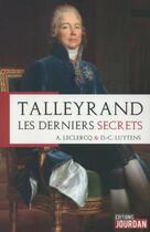 Couverture du livre « Talleyrand ; les derniers secrets » de Daniel-Charles Luytens et Alain Leclercq aux éditions Jourdan