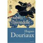 Couverture du livre « Le sabre et l'hirondelle » de Hugues Douriaux aux éditions Feuille Bleue