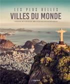 Couverture du livre « Les plus belles villes du monde ; voyage au coeur de 100 cités incontournables » de Collectif aux éditions L'imprevu