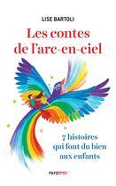 Couverture du livre « Les contes de l'arc-en-ciel ; 7 histoires qui font du bien aux enfants » de Lucie Yonnet et Lise Bartoli aux éditions Payot