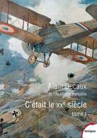 Couverture du livre « C'était le XXe siècle t.1 » de Alain Decaux aux éditions Tempus/perrin