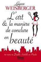 Couverture du livre « L'art & la manière de conclure en beauté » de Lauren Weisberger aux éditions Fleuve Noir
