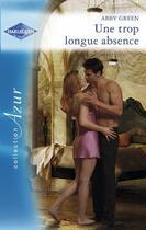 Couverture du livre « Une trop longue absence » de Abby Green aux éditions Harlequin
