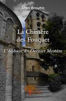 Couverture du livre « La chimere des fouquet l'abbaye du dernier mystere » de Jean Broutin aux éditions Edilivre-aparis