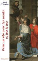 Couverture du livre « Prier un été avec les saints ; au jour le jour » de Patrick Troadec aux éditions Via Romana