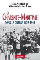 Couverture du livre « La Charente-Maritime dans la guerre 1939-1945 » de Jean Combes et Albert-Michel Luc aux éditions De Boree