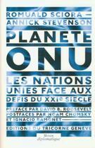 Couverture du livre « Planète ONU ; les Nations Unies face aux défis du XXI siècle » de Annick Stevenson et Romuald Sciora aux éditions Tricorne