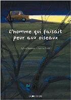Couverture du livre « L'homme qui faisait peur aux oiseaux » de Sylvie Neeman aux éditions La Joie De Lire
