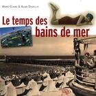 Couverture du livre « Le temps des bains de mer à capbreton » de Alain Duviella et Claire Marie aux éditions Yago