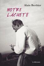 Couverture du livre « Notre lâcheté » de Alain Berthier aux éditions Le Dilettante