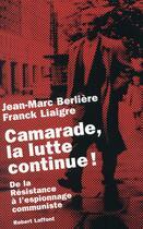 Couverture du livre « Camarade, la lutte continue ! » de Jean-Marc Berliere et Franck Liaigre aux éditions Robert Laffont