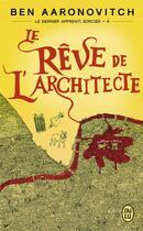 Couverture du livre « Le dernier apprenti sorcier T.4 ; le rêve de l'architecte » de Ben Aaronovitch aux éditions J'ai Lu