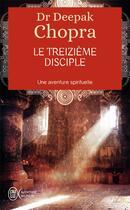Couverture du livre « Le treizième disciple ; une aventure spirituelle » de Deepak Chopra aux éditions J'ai Lu