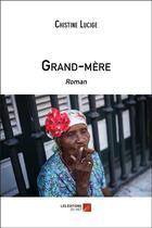 Couverture du livre « Grand-mère » de Chistine Lucige aux éditions Editions Du Net