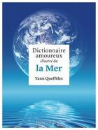 Couverture du livre « Dictionnaire amoureux illustré de la mer » de Yann Queffelec aux éditions Grund