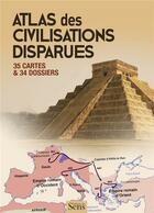 Couverture du livre « Atlas des civilisations disparues ; 35 cartes & 34 dossiers » de Claire Leroy aux éditions Editions Du Sens