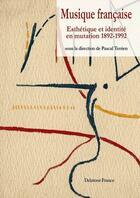 Couverture du livre « Musique francaise - esthetique et identite en mutation 1892-1992 » de Collectif aux éditions Delatour
