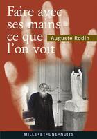 Couverture du livre « Faire avec ses mains ce que l'on voit » de Auguste Rodin et Urbe Condita aux éditions Mille Et Une Nuits