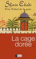 Couverture du livre « La cage dorée » de Shirin Ebadi aux éditions Archipel