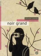 Couverture du livre « Noir grand » de Sebastien Joanniez et Daniela Tieni aux éditions Rouergue