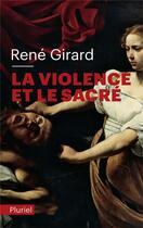Couverture du livre « La violence et le sacré » de Rene Girard aux éditions Pluriel