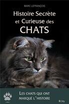 Couverture du livre « Histoire secrète et curieuse des chats » de Marc Lefrancois aux éditions City