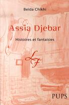 Couverture du livre « Assia djebar ; histoires et fantaisies » de Beida Chikhi aux éditions Pu De Paris-sorbonne