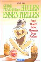 Couverture du livre « Guide Pratique Des Huiles Essentielles » de Huard aux éditions Cristal