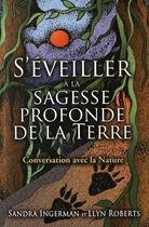 Couverture du livre « S'éveiller à la sagesse profonde de la Terre ; conversation avec la nature » de Sandra Ingerman et Llyn Roberts aux éditions Vega