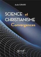 Couverture du livre « Science et christianisme : convergences » de Andre Girard aux éditions Jubile