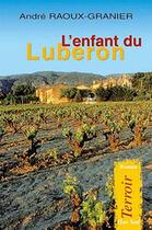 Couverture du livre « L'enfant du Lubéron » de Andre Raoux-Granier aux éditions Elan Sud