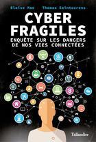 Couverture du livre « Cyber fragiles ; les dangers de nos vies connectées ; les solutions pour se protéger » de Thomas Saintourens et Blaise Mao aux éditions Tallandier