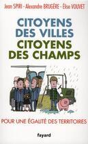 Couverture du livre « Citoyens des villes, citoyens des champs » de Elise Vouvet et Jean Spiri et Alexandre Brugere aux éditions Fayard