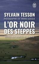 Couverture du livre « L'or noir des steppes : voyage aux sources de l'énergie » de Sylvain Tesson et Thomas Goisque aux éditions J'ai Lu